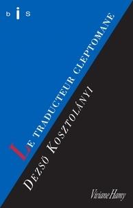 Dezsö Kosztolanyi - Le traducteur cleptomane et autres histoires.