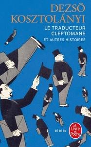 Dezsö Kosztolanyi - Le traducteur cleptomane - Et autres histoires.