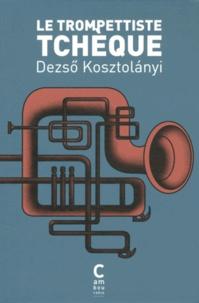 Dezsö Kosztolanyi - Le trompettiste tchèque.