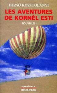 Dezsö Kosztolanyi - Les aventures de Kornél Esti - [nouvelles.