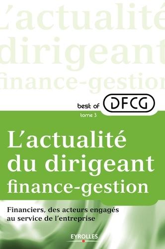 Best of DFCG L'actualité du dirigeant finance-gestion. Tome 3, Financiers, des acteurs engagés au sein de l'entreprise