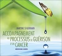 Martine St-Germain - Accompagnement au processus de guérison d'un cancer - Méditations guidées. 1 CD audio