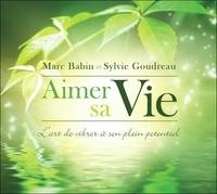 Marc Babin et Sylvie Goudreau - Aimer sa vie - L'art de vibrer à son plein potentiel. 1 CD audio