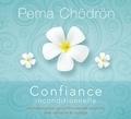 Pema Chödrön - Confiance inconditionnelle - Instructions pour accueillir toutes les situations avec confiance et courage. 2 CD audio