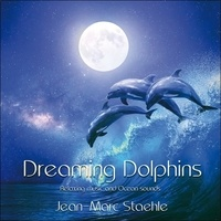 Jean-Marc Staehle - Dreaming Dolphins - Relaxing music and Ocean sounds. 1 CD audio MP3
