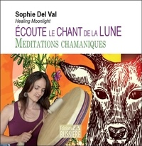 Sophie Del Val - Ecoute le chant de la lune - Méditations chamaniques. 1 CD audio MP3