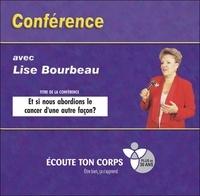 Lise Bourbeau - Et si nous abordions le cancer d'une autre façon ? - Conférence avec Lise Bourbeau. 1 CD audio