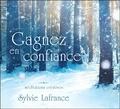 Sylvie Lafrance - Gagnez en confiance - Méditations créatives. 1 CD audio