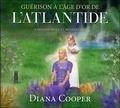 Diana Cooper - Guérison à l'âge d'or de l'Atlantide - Information et méditation.