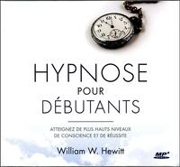 William W. Hewitt - Hypnose pour débutants - Atteignez de plus hauts niveaux de conscience et de réussite. 1 CD audio MP3