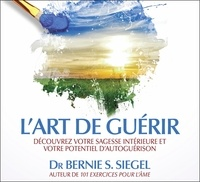 Bernie Siegel - L'art de guérir - Découvrez votre sagesse intérieure. 2 CD audio