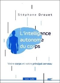 Stéphane Drouet - L'intelligence autonome du corps - Votre corps est votre principal cerveau. 1 CD audio MP3