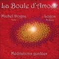 Michel Dogna et Stephen Sicard - La Boule d'Amour - Méditations guidées. 1 CD audio