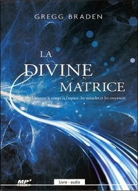 Gregg Braden - La divine matrice. 1 CD audio MP3