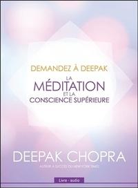 Deepak Chopra - La méditation et la conscience supérieure. 1 CD audio