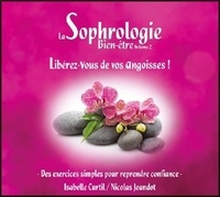Isabelle Curtil et Nicolas Jeandot - La sophrologie bien-être - Volume 2, Libérez-vous de vos angoisses ! Des exercices simples pour reprendre confiances.