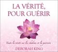 Deborah King - La vérité pour guérir - Toute la vérité sur les chakras et la guérison. 2 CD audio