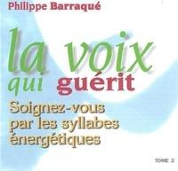 Philippe Barraqué - La voix qui guérit - Tome 2, Soignez-vous par les syllabes énergétiques. 1 CD audio