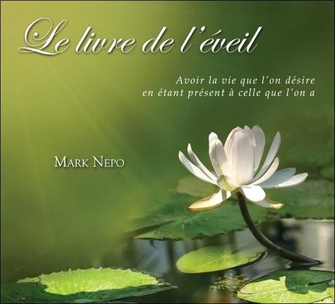 Mark Nepo - Le livre de l'éveil - Avoir la vie que l'on désire en étant présent à celle que l'on a. 2 CD audio