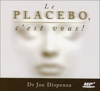 Joe Dispenza - Le placebo, c'est vous !. 1 CD audio MP3