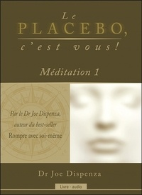 Joe Dispenza - Le placebo, c'est vous ! - Méditation 1. 1 CD audio