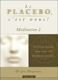 Joe Dispenza - Le placebo, c'est vous ! - Méditation 2. 1 CD audio