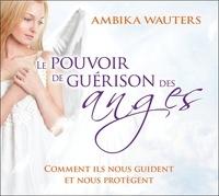 Ambika Wauters - Le pouvoir de guérison des anges. 2 CD audio