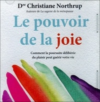 Christiane Northrup - Le pouvoir de la joie. 1 CD audio