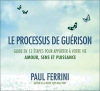 Le processus de guérison - Guide en 12 étapes pour apporter à votre vie amour, sens et puissance.pdf