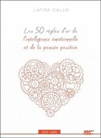 Latifa Gallo - Les 50 règles d'or de l'intelligence émotionnelle et de la pensée positive. 1 CD audio MP3