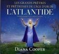 Diana Cooper - Les grands prêtres et prêtresses de l'âge d'or de l'Atlantide - Enseignement et méditation. 1 CD audio