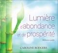 Caroline Rodgers - Lumière d'abondance et de prospérité - Méditation guidée. 1 CD audio