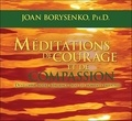 Joan Borysenko - Méditations de courage et de compassion. 1 CD audio