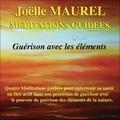 Joëlle Maurel - Méditations guidées - Guérison avec les éléments. 1 CD audio