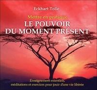 Tolle Eckhart - Mettre en pratique le pouvoir du moment présent.