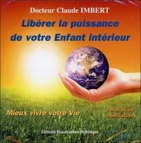 Claude Imbert - Mieux vivre votre vie - Libérer la puissance de votre enfant intérieur.