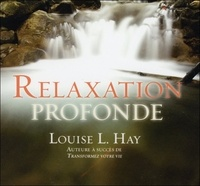 Louise-L Hay - Relaxation profonde. 1 CD audio
