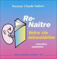 Claude Imbert - Renaître avec de nouvelles compréhensions - 1ère partie, Votre vie intra-utérine, CD audio.