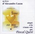 Alexandre Lucas - S'aimer pour mieux aimer. 1 CD audio