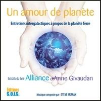 Anne Givaudan - Un amour de planète - Entretiens intergalactiques à propos de la planète Terre, extraits du livre Alliance. 1 CD audio