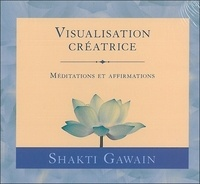 Shakti Gawain - Visualisation créatrice. 1 CD audio