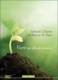 Deepak Chopra et Wayne-W Dyer - Vivre au-delà des miracles. 1 CD audio MP3