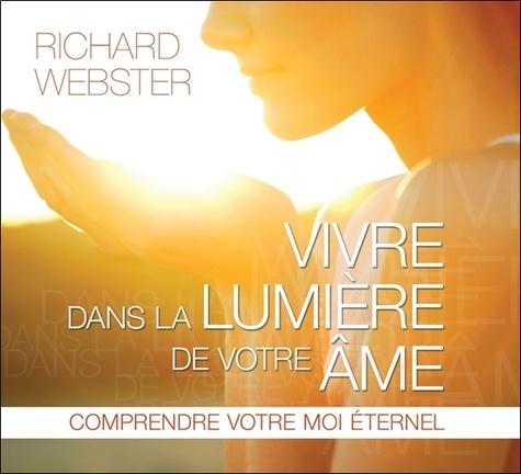 Richard Webster - Vivre dans la lumière de votre âme - Comprendre votre moi éternel. 2 CD audio