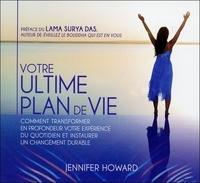 Jennifer Howard - Votre ultime plan de vie - Comment transformer en profondeur votre expérience du quotidien et instaurer un changement durable. 2 CD audio