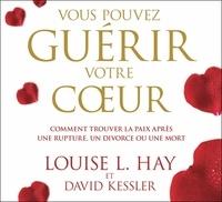 Louise-L Hay - Vous pouvez guérir votre coeur - Comment trouver la paix après une rupture, un divorce ou une mort. 2 CD audio