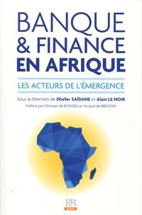 Dhafer Saïdane et Alain Le Noir - Banque et finance en Afrique - Les acteurs de l'émergence.
