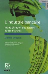 Dhafer Saïdane - L'industrie bancaire - Mondialisation des acteurs et des marchés.