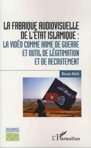 Dhouha Rekik - La fabrique audiovisuelle de l'Etat islamique : la vidéo comme arme de guerre et outil de légitimation et de recrutement.