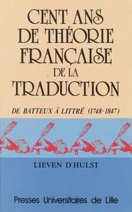 Dhulst - Cent ans de théorie française de la traduction - De Batteux à Littré, 1748-1847.