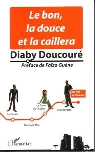 Diaby Doucoure - Le bon, la douce et la caillera.